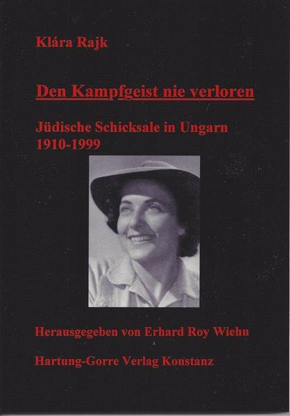 Den Kampfgeist nie verloren. Jüdische Schicksale in Ungarn 1910-1999