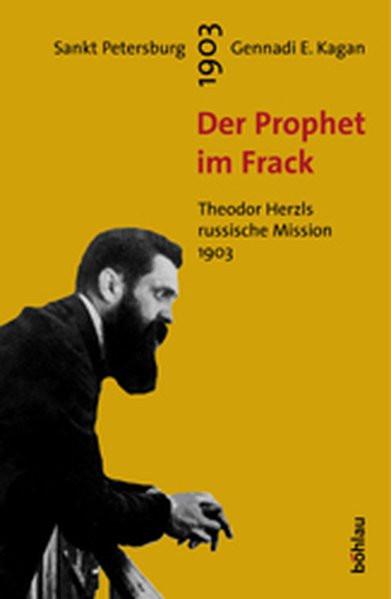 Der Prophet im Frack. Theodor Herzls russische Mission 1903