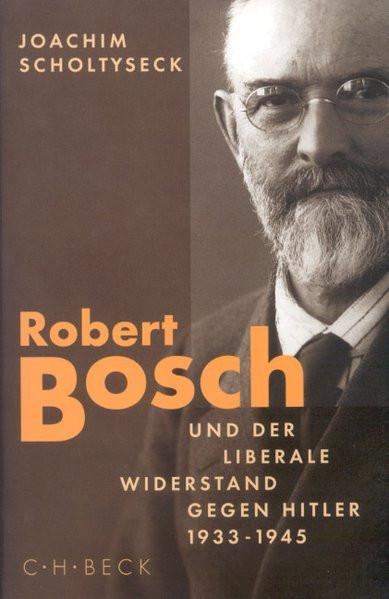 Robert Bosch und der liberale Widerstand gegen Hitler 1933 bis 1945