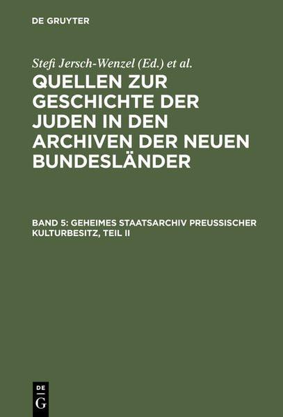 Quellen zur Geschichte der Juden in den Archiven der Neuen Bundesländer. Bd. 5: Geheimes Staatsarchi