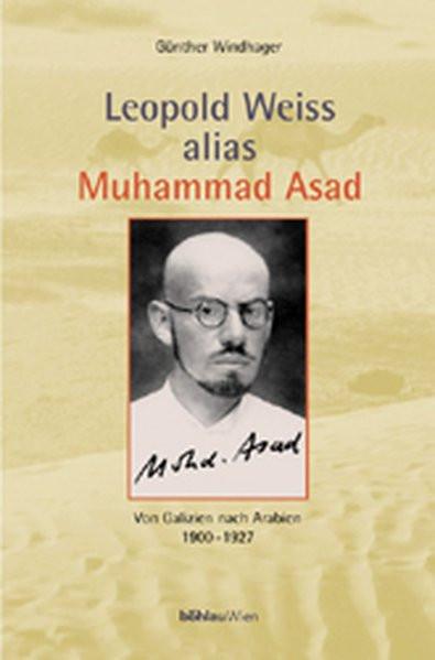 Leopold Weiss alias Muhammad Asad. Von Galizien nach Arabien
