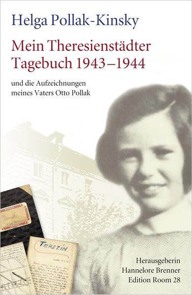 Mein Theresienstädter Tagebuch 1943-1944 und die Aufzeichnungen meines Vaters Otto Pollak