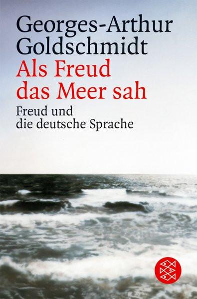 Als Freud das Meer sah. Freud und die deutsche Sprache