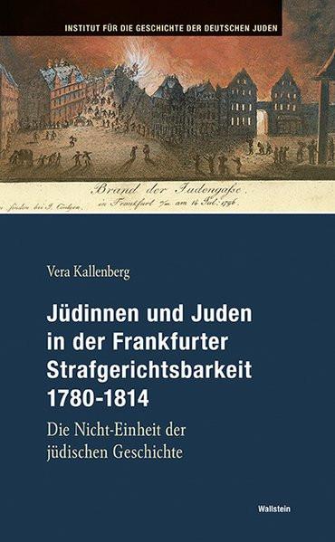 Jüdinnen und Juden in der Frankfurter Strafgerichtsbarkeit 1780-1814