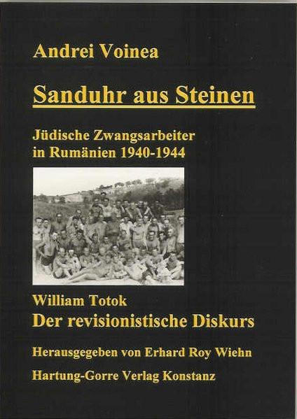 Sanduhr aus Steinen. Jüdische Zwangsarbeiter in Rumänien 1940-1944. William Totok: Der revisionistis