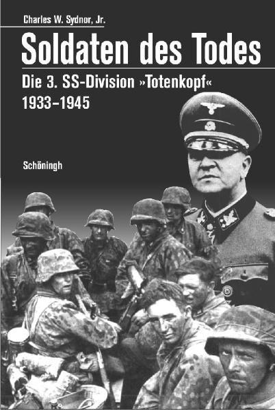 """Soldaten des Todes. Die 3. SS-Division """"Totenkopf"""" 1933-1945"""