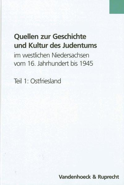 Quellen zur Geschichte und Kultur des Judentums im westlichen Niedersachsen vom 16. Jahrhundert bis