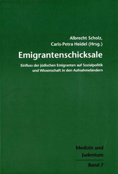 Emigrantenschicksale. Einfluss der Emigranten auf Sozialpolitik und Wissenschaft in den Gastländern