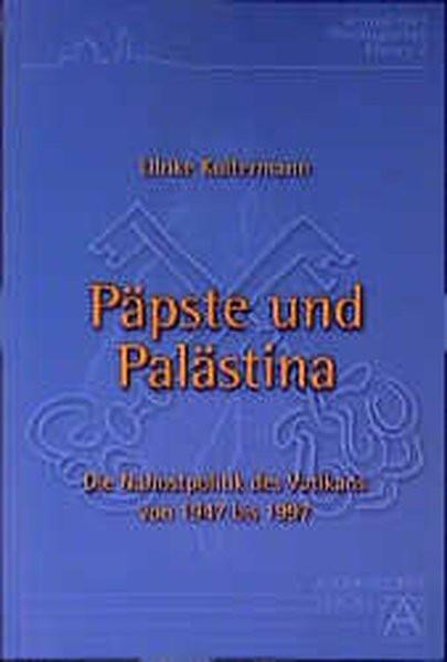 Päpste und Palästina. Die Nahostpolitik des Vatikans von 1947 bis 1997
