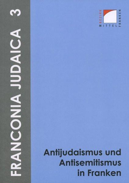 Antijudaismus und Antisemitismus in Franken