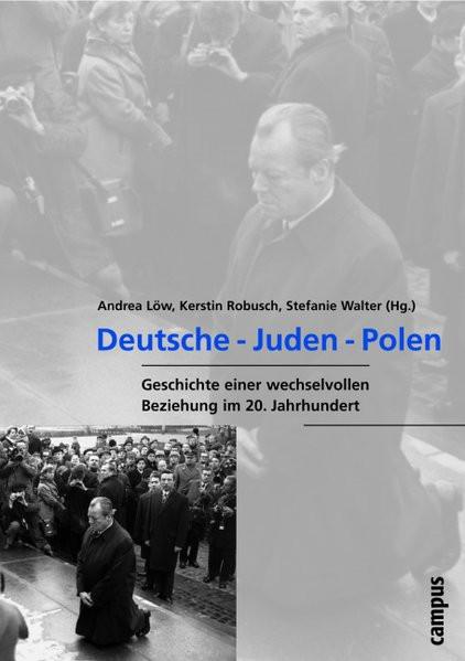 Deutsche - Juden - Polen. Geschichte einer wechselvollen Beziehung im 20. Jahrhundert