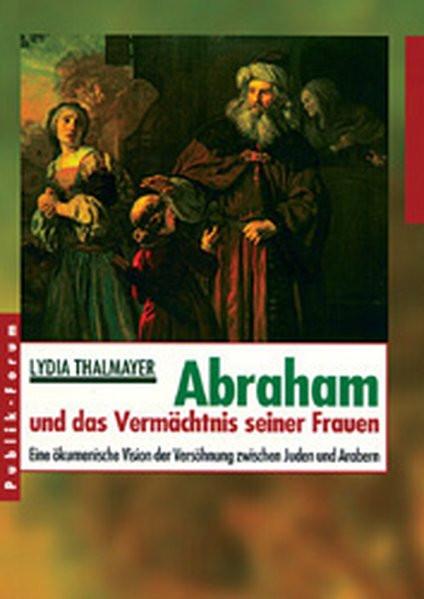 Abraham und das Vermächtnis seiner Frauen. Eine ökumenische Vision der Versöhnung zwischen Juden und