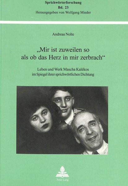 """""""Mir ist zuweilen so als ob das Herz in mir zerbrach"""". Leben und Werk Mascha Kalékos im Spiegel ihre"""