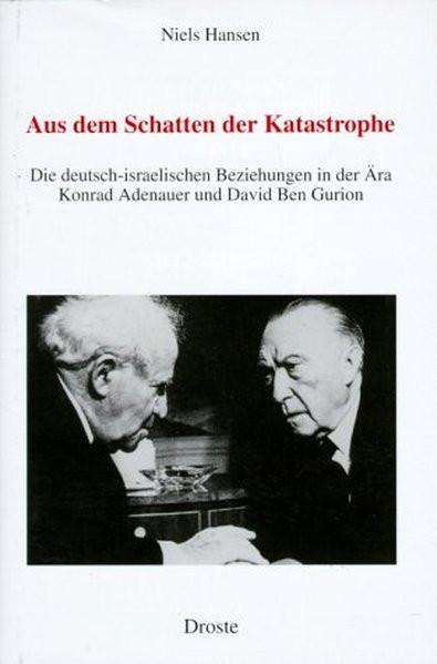 Aus dem Schatten der Katastrophe. Die deutsch-israelischen Beziehungen in der Ära Konrad Adenauer un