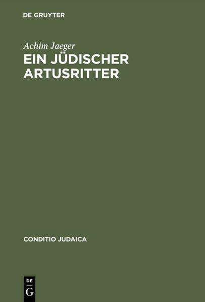 """Ein jüdischer Artusritter. Studien zum jüdisch-deutschen """"Widuwilt"""" (Artushof) und zum """"Wigalois"""" de"""