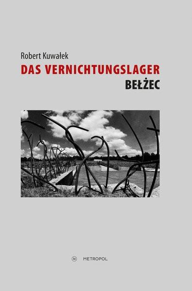 Das Vernichtungslager Belzec