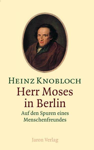 Herr Moses in Berlin. Auf den Spuren eines Menschenfreundes