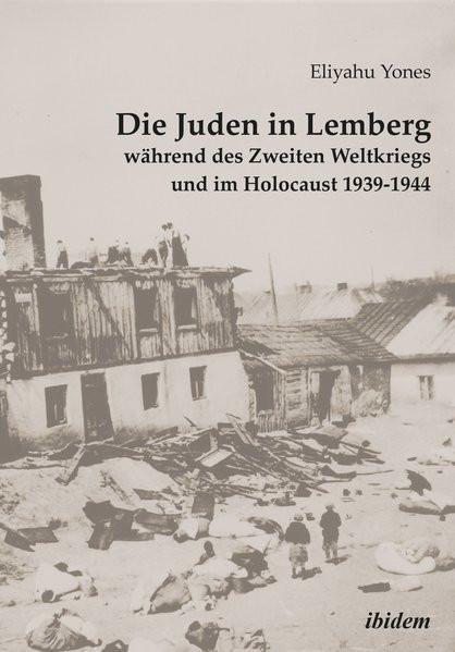 Die Juden in Lemberg während des Zweiten Weltkriegs und im Holocaust 1939-1944