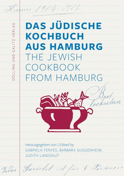 Das Jüdische Kochbuch aus Hamburg. The Jewish Cookbook from Hamburg