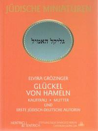 Glückel von Hameln. Kauffrau - Mutter und erste jüdisch-deutsche Autorin