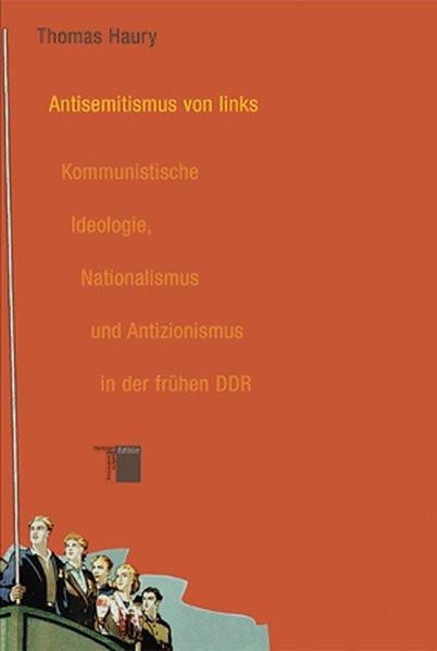 Antisemitismus von links. Kommunistische Ideologie, Nationalismus und Antizionismus in der frühen DD