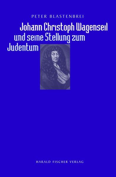 Johann Christoph Wagenseil und seine Stellung zum Judentum