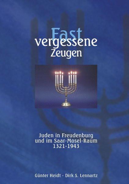 Fast vergessene Zeugen. Juden in Freudenburg und im Saar-Mosel-Raum