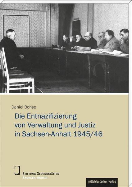 Die Entnazifizierung von Verwaltung und Justiz in Sachsen-Anhalt 1945/46