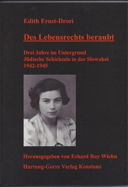 Des Lebensrechts beraubt. Drei Jahre im Untergrund. Jüdische Schicksale in der Slowakei 1942-1945