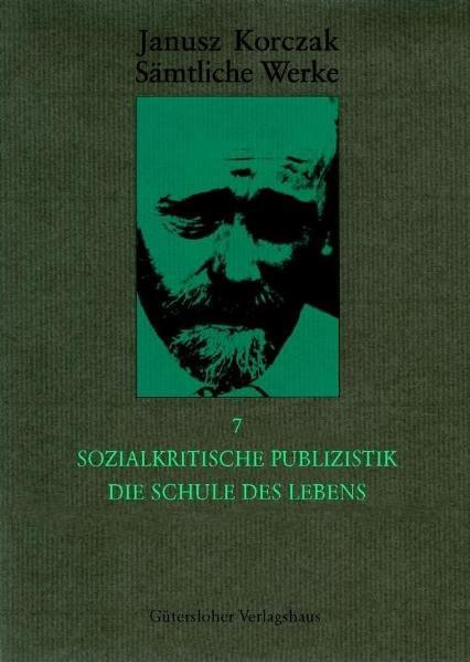 Sämtliche Werke Bd. 7: Sozialkritische Publizistik, Die Schule des Lebens