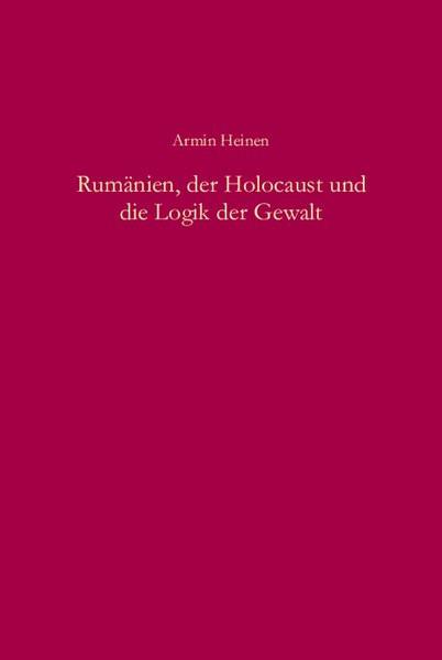 Rumänien, der Holocaust und die Logik der Gewalt