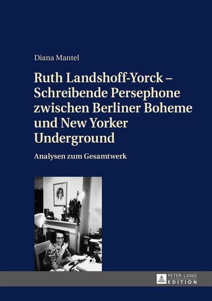 Ruth Landshoff-Yorck - Schreibende Persephone zwischen Berliner Boheme und New Yorker Underground