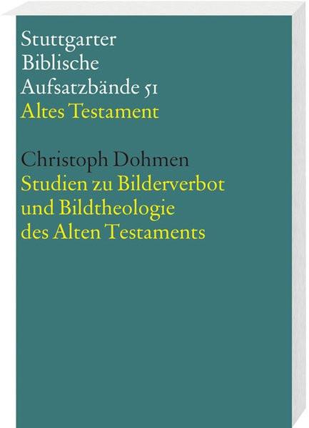 Studien zu Bilderverbot und Bildtheologie des Alten Testaments