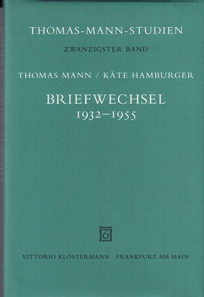 Thomas Mann/Käthe Hamburger: Briefwechsel 1932-1955
