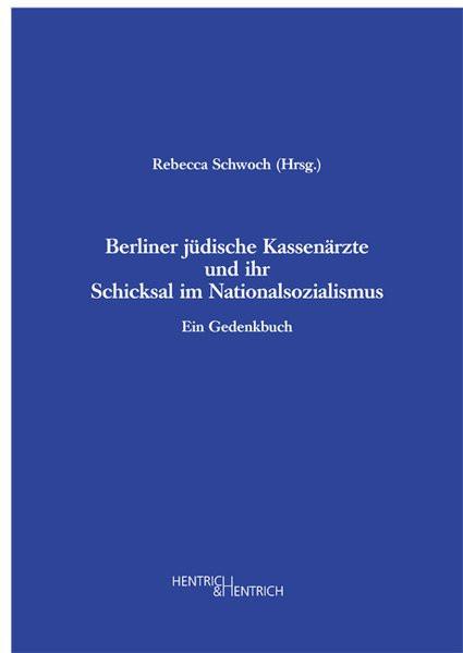 Berliner jüdische Kassenärzte und ihr Schicksal im Nationalsozialismus