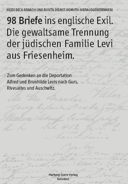 98 Briefe ins englische Exil. Die gewaltsame Trennung der jüdischen Familie Levi aus Friesenheim