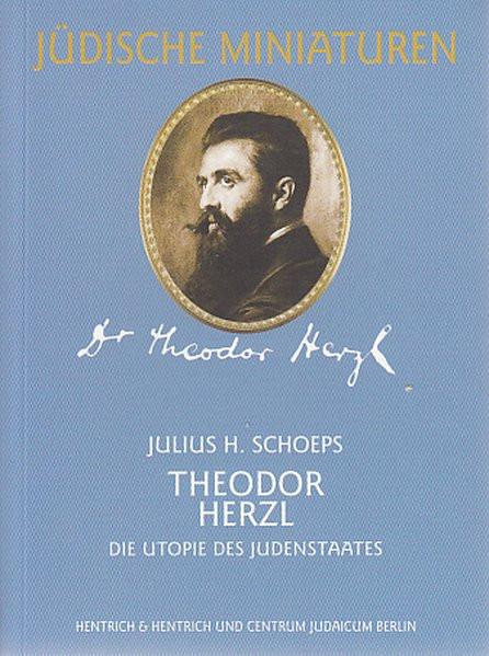 Theodor Herzl. Die Utopie des Judenstaates