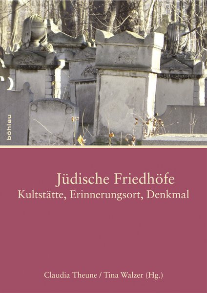 Jüdische Friedhöfe: Kultstätte, Erinnerungsort, Denkmal