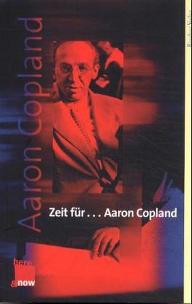 Zeit für ... Aaron Copland. Sein Leben, seine Musik, seine Zeit