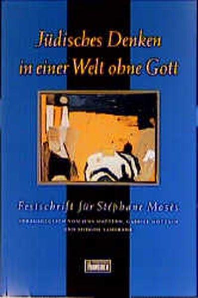 Jüdisches Denken in einer Welt ohne Gott. Festschrift für Stéphane Mosès