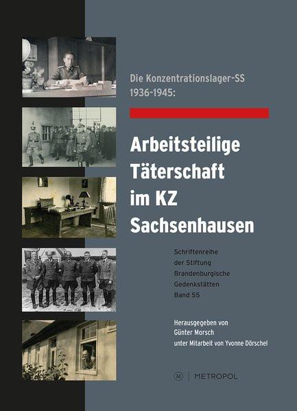 Die Konzentrationslager-SS 1936–1945: Arbeitsteilige Täterschaft im KZ Sachsenhausen