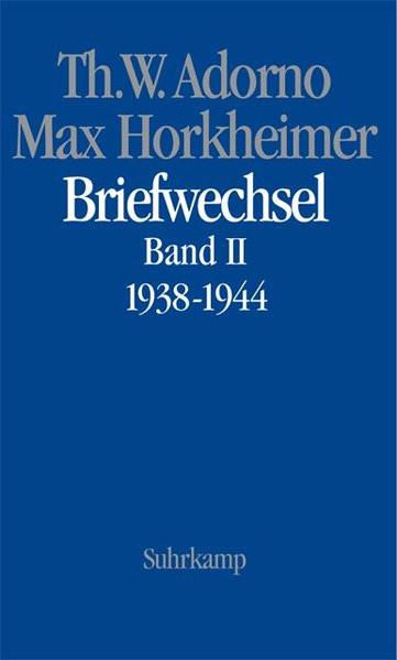 Th. W. Adorno/Max Horkheimer: Briefwechsel. Bd. II: 1938-1944