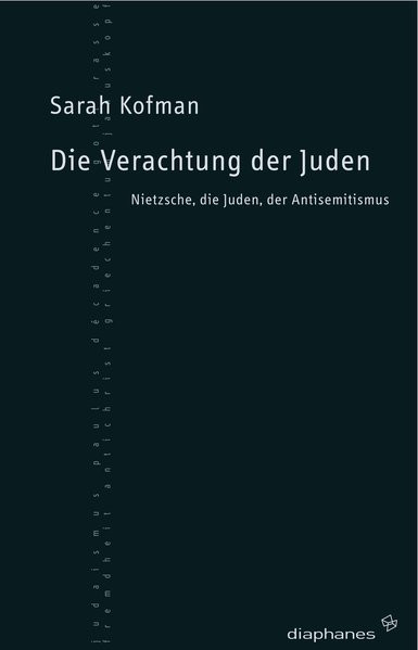 Die Verachtung der Juden. Nietzsche, die Juden, der Antisemitismus