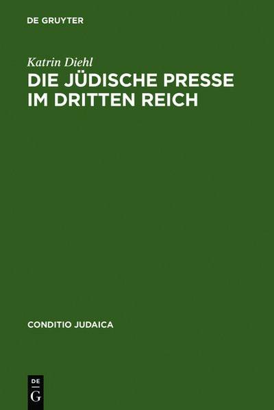 Die jüdische Presse im Dritten Reich. Zwischen Selbstbehauptung und Fremdbestimmung