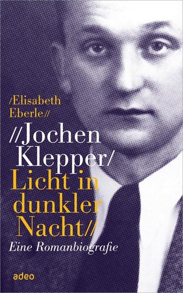 Jochen Klepper. Licht in dunkler Nacht