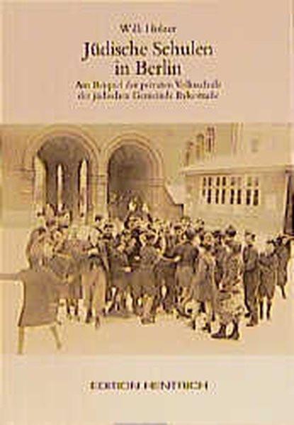 Jüdische Schulen in Berlin. Am Beispiel der privaten Volksschule der jüdischen Gemeinde Rykestraße