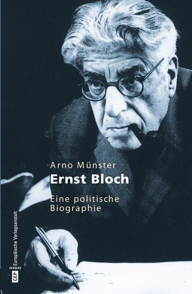 Ernst Bloch. Eine politische Biografie