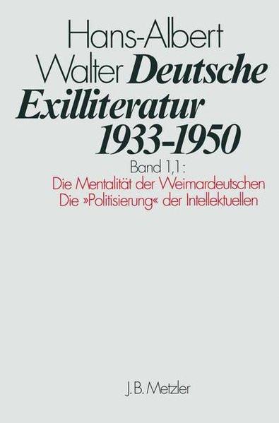 """Exilliteratur 1933-1950. Bd. 1,1: Die Mentalität der Weimardeutschen. Die """"Politisierung"""" der Intell"""