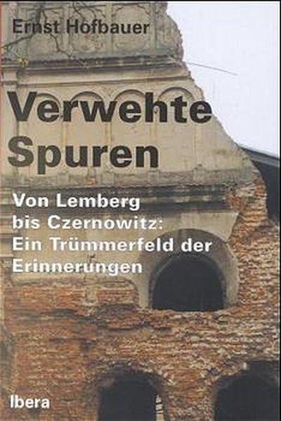 Verwehte Spuren. Von Lemberg bis Czernowitz: Ein Trümmerfeld der Erinnerungen