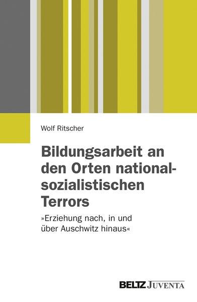 Bildungsarbeit an den Orten nationalsozialistischen Terrors